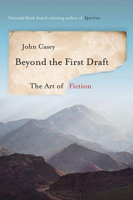 Beyond the First Draft By Casey, John