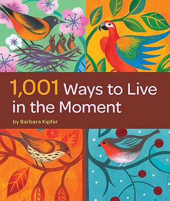 1,001 Ways to Live in the Moment By Kipfer, Barbara Ann