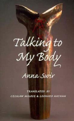 Talking to My Body By Swirszczynska, Anna/ Milosz, Czeslaw (TRN)/ Nathan, Leonard (TRN)/ Swir, Anna
